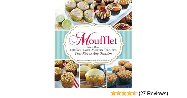 Moufflet: More Than 100 Gourmet Muffin Recipes That Rise to Any Occasion: Kelly Jaggers: 0884613923563: Amazon.com: Books