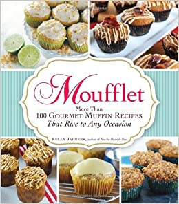 Moufflet: More Than 100 Gourmet Muffin Recipes That Rise to Any Occasion: Amazon.es: Kelly Jaggers author of Not-So-Humble Pies: Libros en idiomas ...