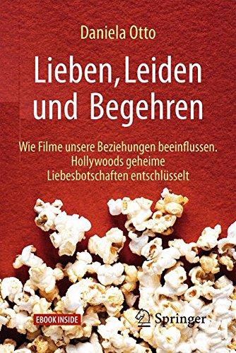 Lieben, Leiden und Begehren: Wie Filme unsere Beziehungen beeinflussen. Hollywoods geheime Liebesbotschaften entschlüsselt