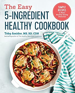 Book Cover: The Easy 5-Ingredient Healthy Cookbook: Simple Recipes to Make Healthy Eating Delicious