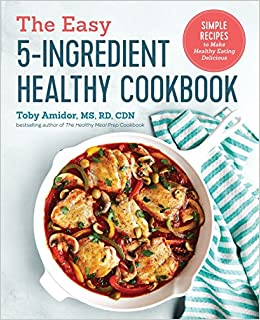 The easy 5 ingredient healthy cookbook simple recipes to make the easy 5 ingredient healthy cookbook simple recipes to make healthy eating delicious toby amidor 9781641520041 amazon books forumfinder Gallery