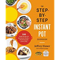 The Step-by-Step Instant Pot Cookbook: 100 Simple Recipes for Spectacular Results...