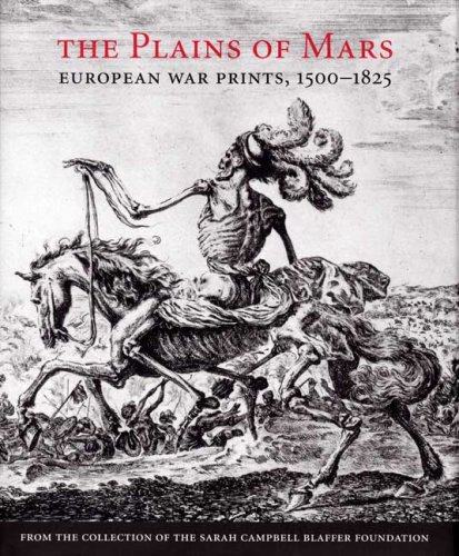The Plains of Mars: European War Prints, 1500-1825, from the Collection of the Sarah Campbell Blaffer Foundation (Museum of Fine Arts) ebook