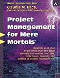 img - for Project Management for Mere Mortals by Claudia Baca (2007-07-05) book / textbook / text book
