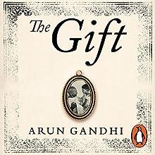 The Gift Audiobook by Arun Gandhi Narrated by Arun Gandhi