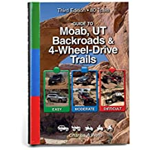 Guide to Moab, UT Backroads & 4-Wheel Drive Trails: Easy, Moderate, Difficult: 80 Trails