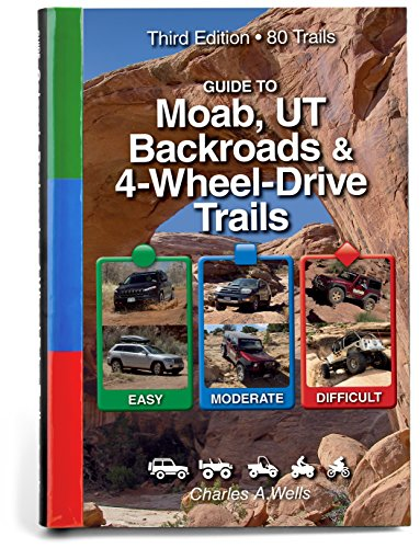 Guide to Moab, UT Backroads & 4-Wheel-Drive Trails 3rd Edition (Moab Wheels)
