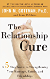 The Relationship Cure: A 5 Step Guide to Strengthening Your Marriage, Family, and Friendships (English Edition)