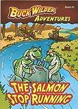 The Salmon Stop Running (Buck Wilder Adventures)