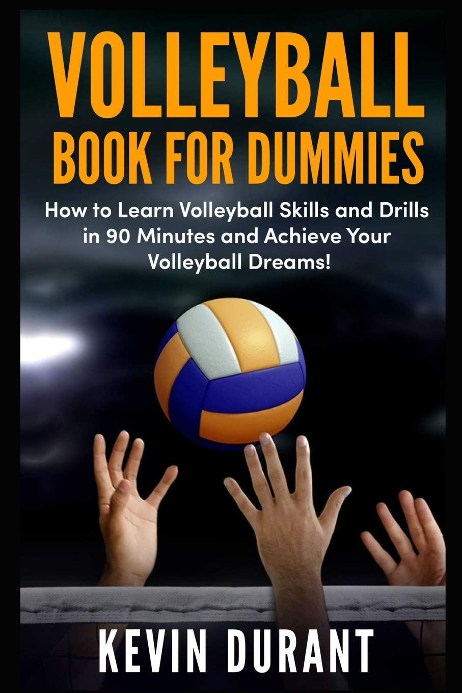Volleyball Book For Dummies: How to learn volleyball skills and drills in 90 minutes and achieve your volleyball dreams! por Kevin Durant