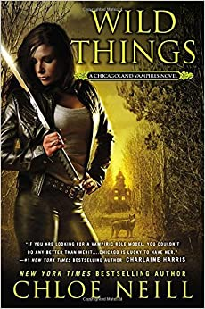 Book Wild Things (Chicagoland Vampires) by Chloe Neill (2014-02-04)