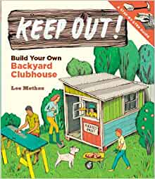 keep out build your own backyard clubhouse a step by step guide