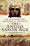 The Anglo-Saxon Age (An Alternative History of Britain)