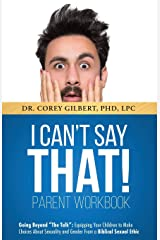 "I Can't Say That! PARENT WORKBOOK: Going Beyond ""The Talk"" Equipping Your Children to Make Choices About Sexuality and Gender From a Biblical Sexual Ethic Paperback"