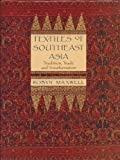Textiles of Southeast Asia : Tradition, Trade and Transformation, Maxwell, Robyn J., 0195531868