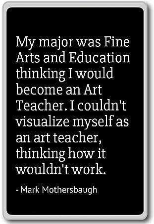 Amazoncom My Major Was Fine Arts And Education Thin Mark