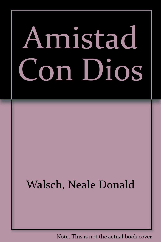 Amistad Con Dios: Neale Donald Walsch: 9789700512600: Amazon: Books