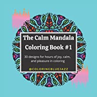The Calm Mandala Coloring Book #1: 30 designs for hours of joy, calm, and pleasure in coloring