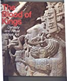 The Blood of Kings : Dynasty and Ritual in Maya Art