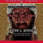 The Osama bin Laden I Know: An Oral History of al Qaeda's Leader | Peter L. Bergen