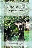 A Fair Prospect: Desperate Measures, Cassandra Grafton, 1482357402