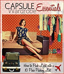 Capsule Wardrobe Essentials: How to Pack Light with a 10 Piece Packing List