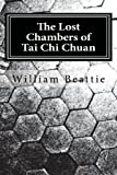 The Lost Chambers of Tai Chi Chuan, William Beattie, 1466443677
