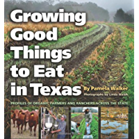 Growing Good Things to Eat in Texas: Profiles of Organic Farmers and Ranchers across the State (Texas A&M University Agriculture Series Book 11)