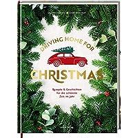 Driving Home for Christmas: Rezepte & Geschichten für die schönste Zeit im Jahr