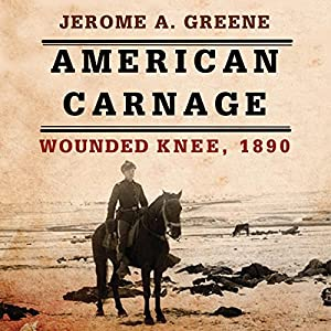 American Carnage: Wounded Knee, 1890 Audiobook