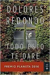 Todo esto te dare by Dolores Redondo (2016-11-09): Amazon.es ...