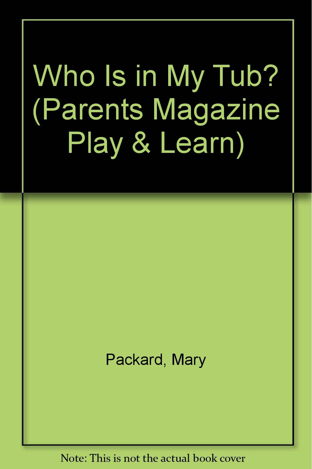 Download Who Is in My Tub? (Parents Magazine Play & Learn) PDF