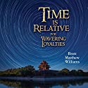 Time Is Relative for Wavering Loyalties Audiobook by Brett Matthew Williams Narrated by Brett Matthew Williams