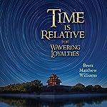 Time Is Relative for Wavering Loyalties | Brett Matthew Williams