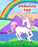 Drawing Pad for Girls: Rainbows and Unicorns Sketch Book with Blank Drawing Paper for Girls: Top Gifts for Ages 5, 6, 7, 8, 9, and 10 Year Olds