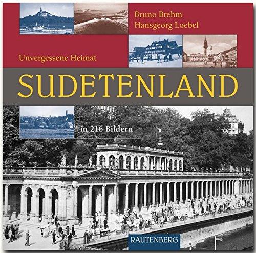 Unvergessene Heimat SUDETENLAND - Ein Bildband mit 216 Bildern auf 260 Seiten - RAUTENBERG Verlag