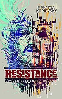 Resistance (Divided Elements Book 1) by [Kopievsky, Mikhaeyla]