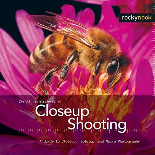 Closeup Shooting: A Guide to Closeup, Tabletop, and Macro Photography