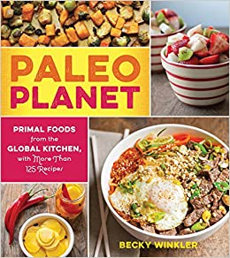 Paleo Planet: Primal Foods from The Global Kitchen, with More Than ...