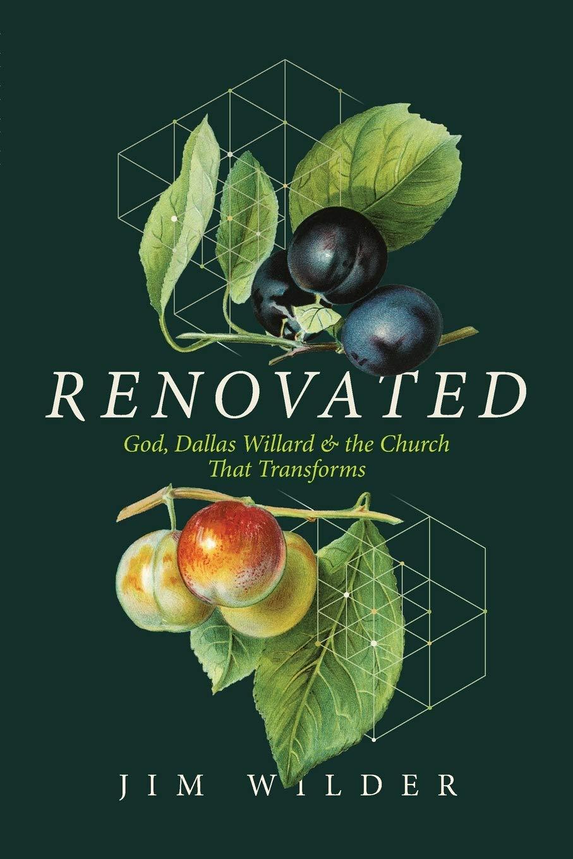 Renovated: God, Dallas Willard, and the Church That Transforms: Wilder, Jim:  9781641581677: Amazon.com: Books