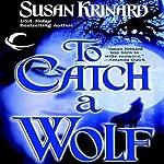 To Catch a Wolf | Susan Krinard