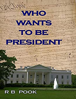 Who Wants to be President by [Pook, Richard]