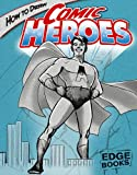 How to Draw Comic Heroes, Aaron Sautter, 1429600748