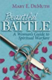 Beautiful Battle: A Woman's Guide to Spiritual Warfare