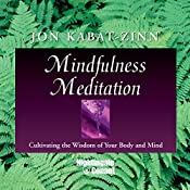 Mindfulness Meditation: Cultivating the Wisdom of Your Body and Mind | Jon Kabat-Zinn