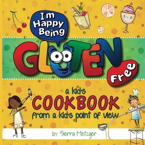 Download I'm Happy Being Gluten Free: A Kids Cookbook From A Kids Point of View (Volume 1) PDF