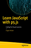 Learn JavaScript with p5.js: Coding for Visual Learners (English Edition)