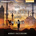 On Two Feet and Wings Audiobook by Abbas Kazerooni Narrated by Abbas Kazerooni