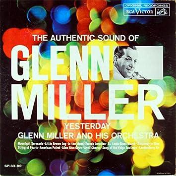 Glenn Miller - The Authentic Sound of the New Glenn Miller Orchestra - Yesterday - Amazon.com Music
