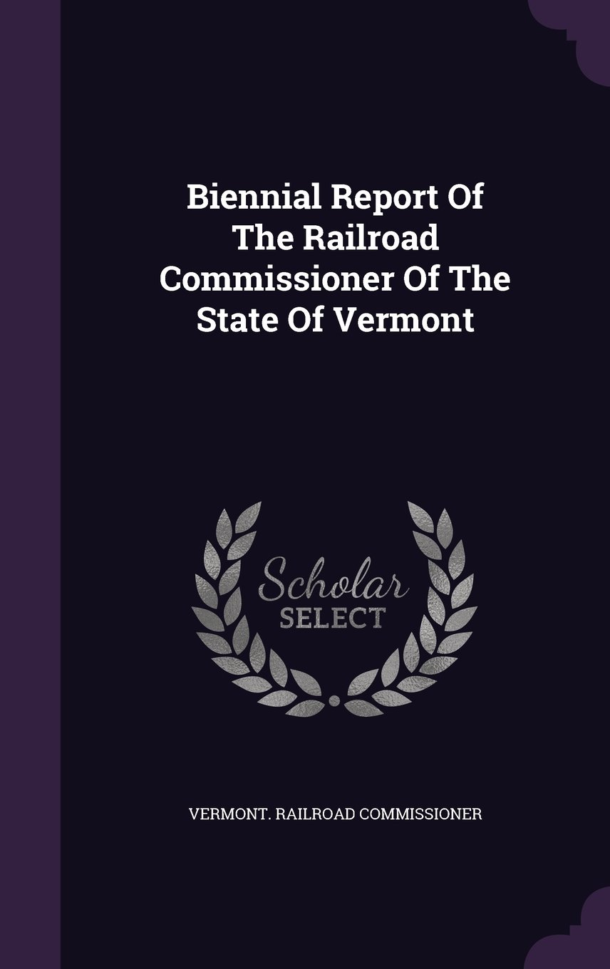 Download Biennial Report Of The Railroad Commissioner Of The State Of Vermont pdf epub